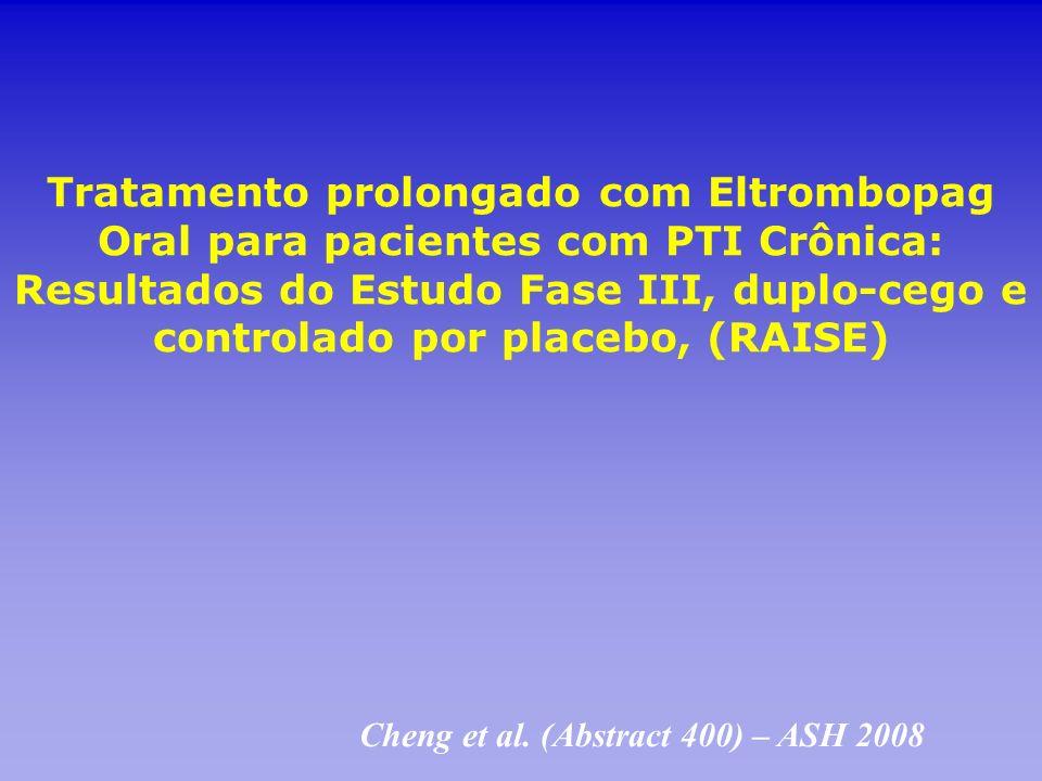 Tratamento prolongado com Eltrombopag Oral para pacientes com PTI Crônica: Resultados do Estudo Fase III, duplo-cego e controlado por placebo, (RAISE)