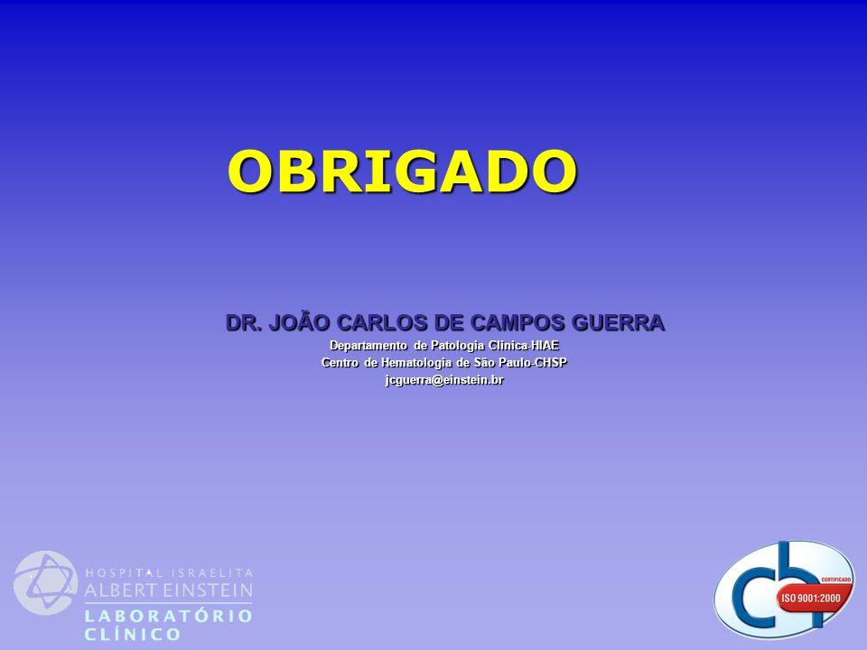 DR. JOÃO CARLOS DE CAMPOS GUERRA Departamento de Patologia Clínica-HIAE Centro de Hematologia de São Paulo-CHSP jcguerra@einstein.br OBRIGADO