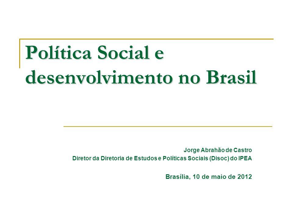 Política Social e desenvolvimento no Brasil Jorge Abrahão de Castro Diretor da Diretoria de Estudos e Políticas Sociais (Disoc) do IPEA Brasília, 10 d