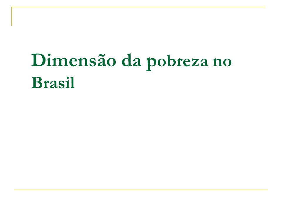 Dimensão da p obreza no Brasil