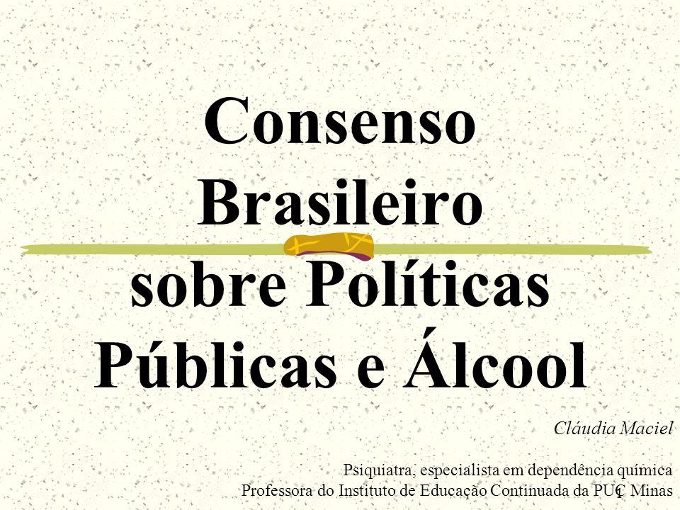 1 Consenso Brasileiro sobre Políticas Públicas e Álcool Cláudia Maciel Psiquiatra, especialista em dependência química Professora do Instituto de Educ