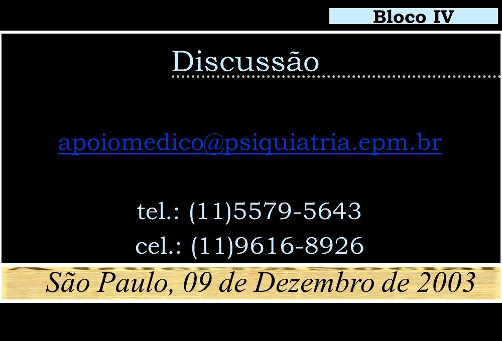 Discussão apoiomedico@psiquiatria.epm.br tel.: (11)5579-5643 cel.: (11)9616-8926 Bloco IV São Paulo, 09 de Dezembro de 2003