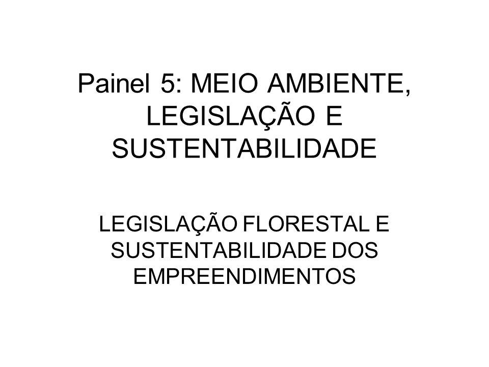 Painel 5: MEIO AMBIENTE, LEGISLAÇÃO E SUSTENTABILIDADE LEGISLAÇÃO FLORESTAL E SUSTENTABILIDADE DOS EMPREENDIMENTOS