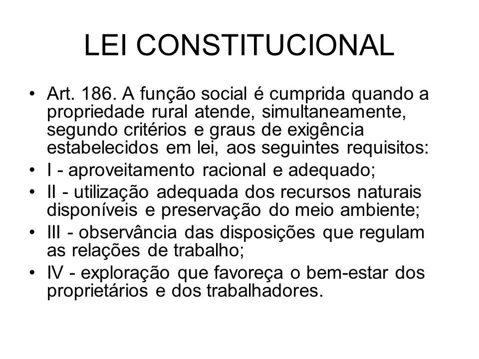 LEI CONSTITUCIONAL Art. 186. A função social é cumprida quando a propriedade rural atende, simultaneamente, segundo critérios e graus de exigência est