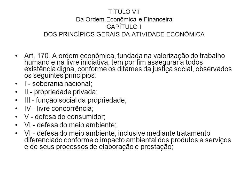 TÍTULO VII Da Ordem Econômica e Financeira CAPÍTULO I DOS PRINCÍPIOS GERAIS DA ATIVIDADE ECONÔMICA Art. 170. A ordem econômica, fundada na valorização