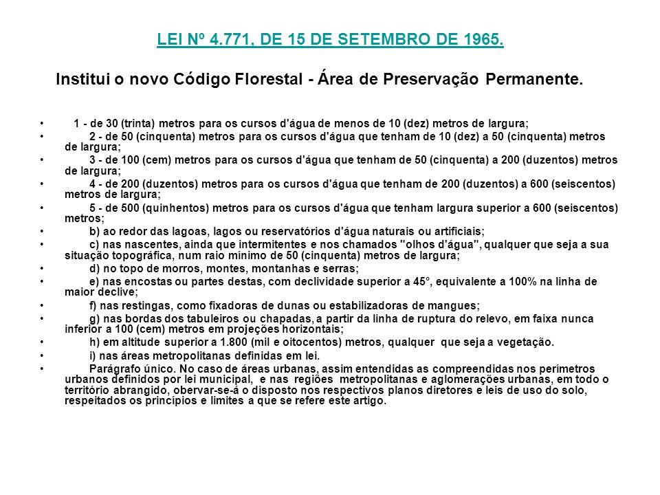 LEI Nº 4.771, DE 15 DE SETEMBRO DE 1965. LEI Nº 4.771, DE 15 DE SETEMBRO DE 1965. Institui o novo Código Florestal - Área de Preservação Permanente. 1