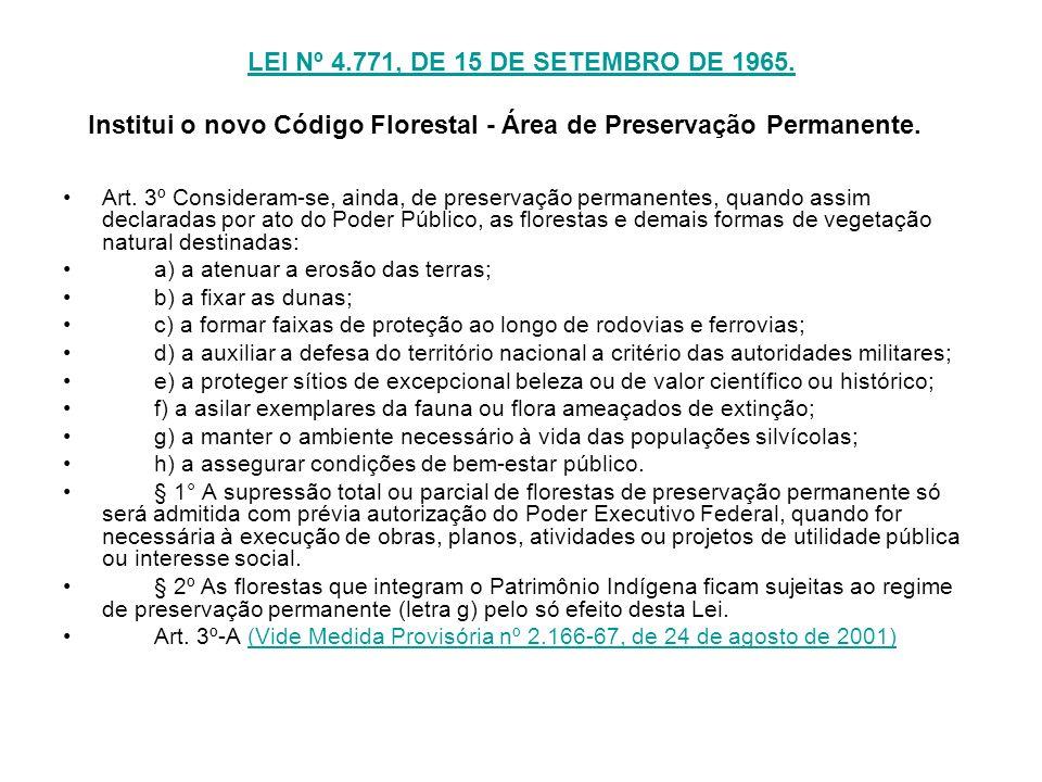 LEI Nº 4.771, DE 15 DE SETEMBRO DE 1965. LEI Nº 4.771, DE 15 DE SETEMBRO DE 1965. Institui o novo Código Florestal - Área de Preservação Permanente. A
