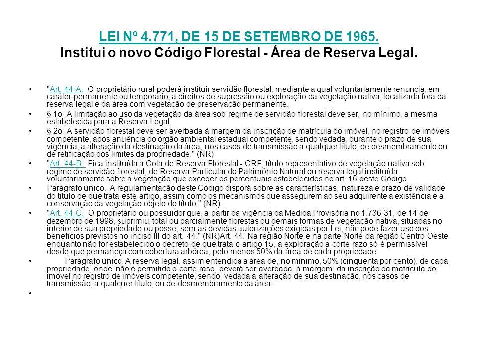 LEI Nº 4.771, DE 15 DE SETEMBRO DE 1965. LEI Nº 4.771, DE 15 DE SETEMBRO DE 1965. Institui o novo Código Florestal - Área de Reserva Legal.
