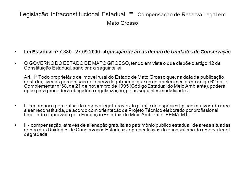 Legislação Infraconstitucional Estadual - Compensação de Reserva Legal em Mato Grosso Lei Estadual nº 7.330 - 27.09.2000 - Aquisição de áreas dentro d