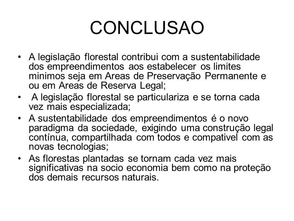 CONCLUSAO A legislação florestal contribui com a sustentabilidade dos empreendimentos aos estabelecer os limites minimos seja em Areas de Preservação