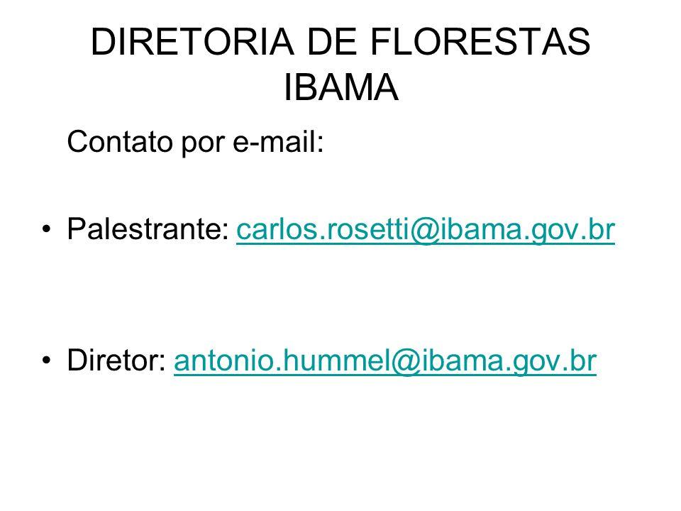 DIRETORIA DE FLORESTAS IBAMA Contato por e-mail: Palestrante: carlos.rosetti@ibama.gov.brcarlos.rosetti@ibama.gov.br Diretor: antonio.hummel@ibama.gov