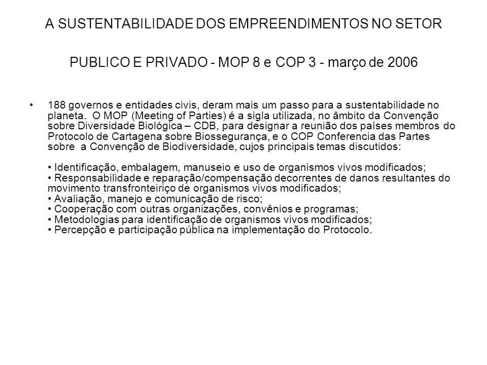A SUSTENTABILIDADE DOS EMPREENDIMENTOS NO SETOR PUBLICO E PRIVADO - MOP 8 e COP 3 - março de 2006 188 governos e entidades civis, deram mais um passo
