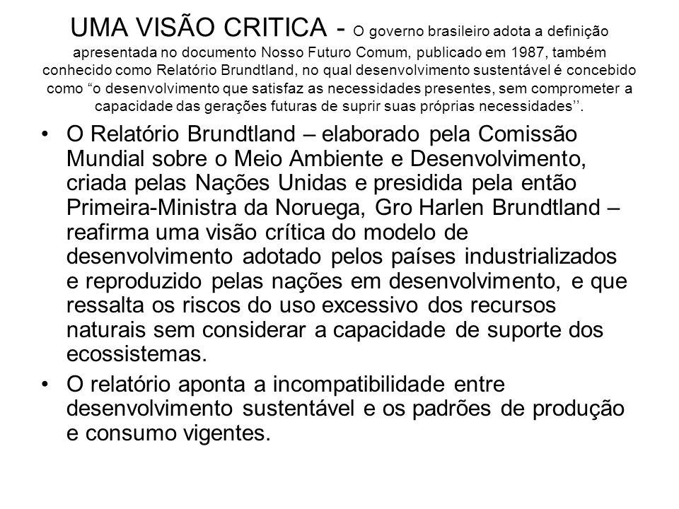 UMA VISÃO CRITICA - O governo brasileiro adota a definição apresentada no documento Nosso Futuro Comum, publicado em 1987, também conhecido como Relat