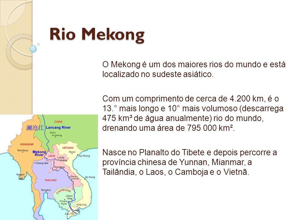 Rio Mekong O Mekong é um dos maiores rios do mundo e está localizado no sudeste asiático. Com um comprimento de cerca de 4.200 km, é o 13.° mais longo