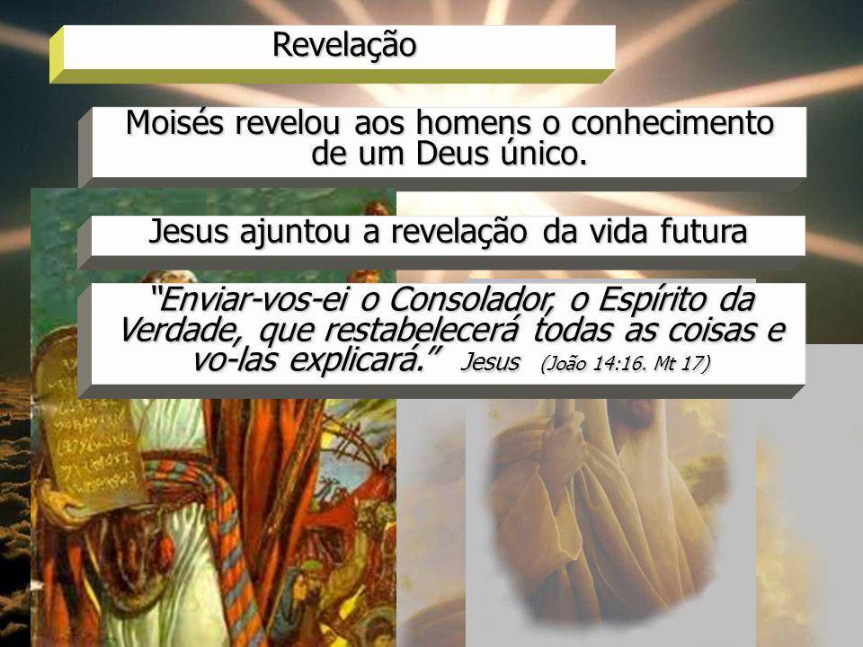 18 Revelação G – pg. 19 Moisés revelou aos homens o conhecimento de um Deus único. Jesus ajuntou a revelação da vida futura Enviar-vos-ei o Consolador