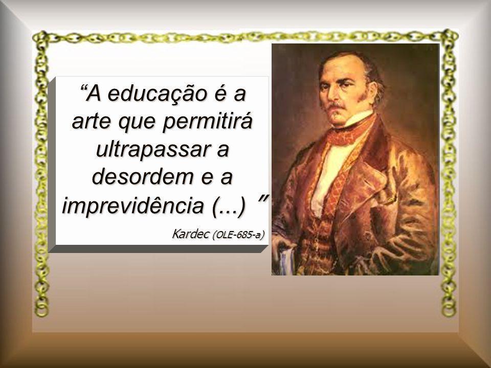 A educação é a arte que permitirá ultrapassar a desordem e a imprevidência (...) A educação é a arte que permitirá ultrapassar a desordem e a imprevid
