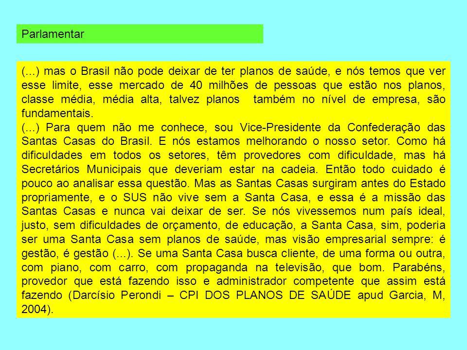 (...) mas o Brasil não pode deixar de ter planos de saúde, e nós temos que ver esse limite, esse mercado de 40 milhões de pessoas que estão nos planos