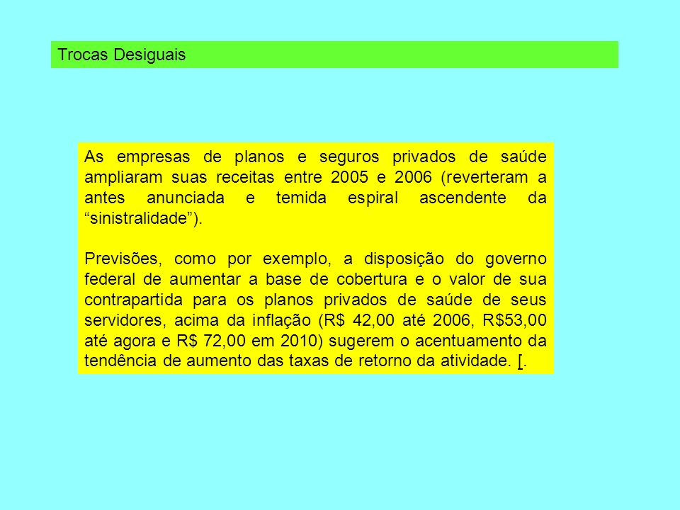 Trocas Desiguais As empresas de planos e seguros privados de saúde ampliaram suas receitas entre 2005 e 2006 (reverteram a antes anunciada e temida es