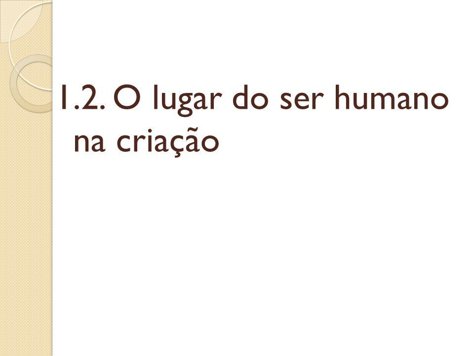 1.2. O lugar do ser humano na criação