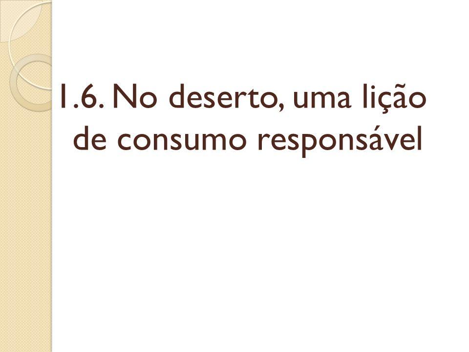 1.6. No deserto, uma lição de consumo responsável