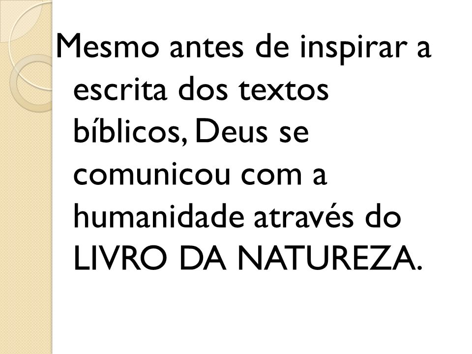 Mesmo antes de inspirar a escrita dos textos bíblicos, Deus se comunicou com a humanidade através do LIVRO DA NATUREZA.