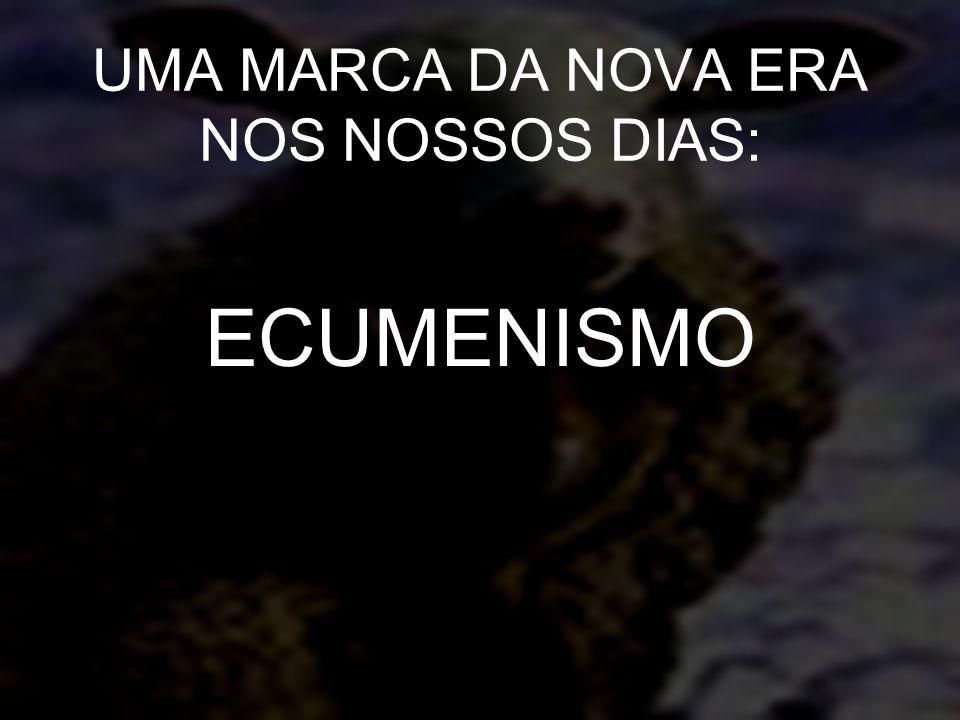 UMA MARCA DA NOVA ERA NOS NOSSOS DIAS: ECUMENISMO