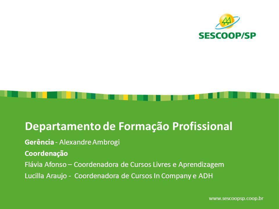 www.sescoopsp.coop.br Departamento de Formação Profissional Gerência - Alexandre Ambrogi Coordenação Flávia Afonso – Coordenadora de Cursos Livres e A