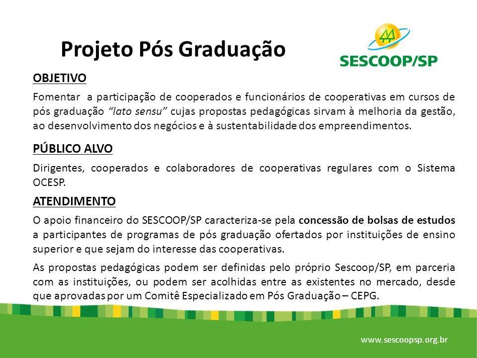 Projeto Pós Graduação OBJETIVO Fomentar a participação de cooperados e funcionários de cooperativas em cursos de pós graduação lato sensu cujas propos