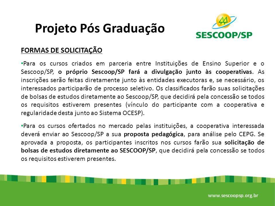 Projeto Pós Graduação FORMAS DE SOLICITAÇÃO Para os cursos criados em parceria entre Instituições de Ensino Superior e o Sescoop/SP, o próprio Sescoop