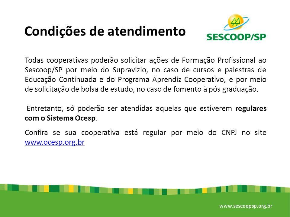 Condições de atendimento Todas cooperativas poderão solicitar ações de Formação Profissional ao Sescoop/SP por meio do Supravizio, no caso de cursos e