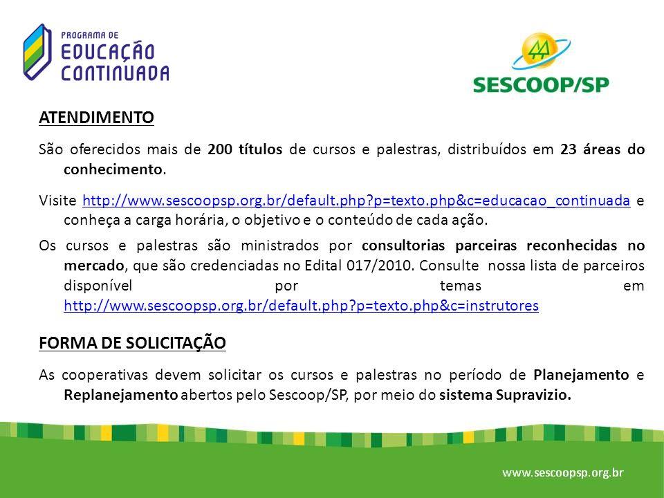 ATENDIMENTO São oferecidos mais de 200 títulos de cursos e palestras, distribuídos em 23 áreas do conhecimento. Visite http://www.sescoopsp.org.br/def