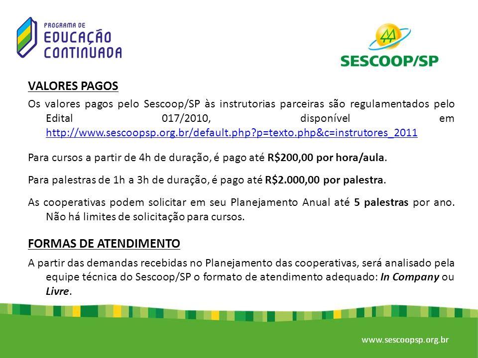 VALORES PAGOS Os valores pagos pelo Sescoop/SP às instrutorias parceiras são regulamentados pelo Edital 017/2010, disponível em http://www.sescoopsp.o