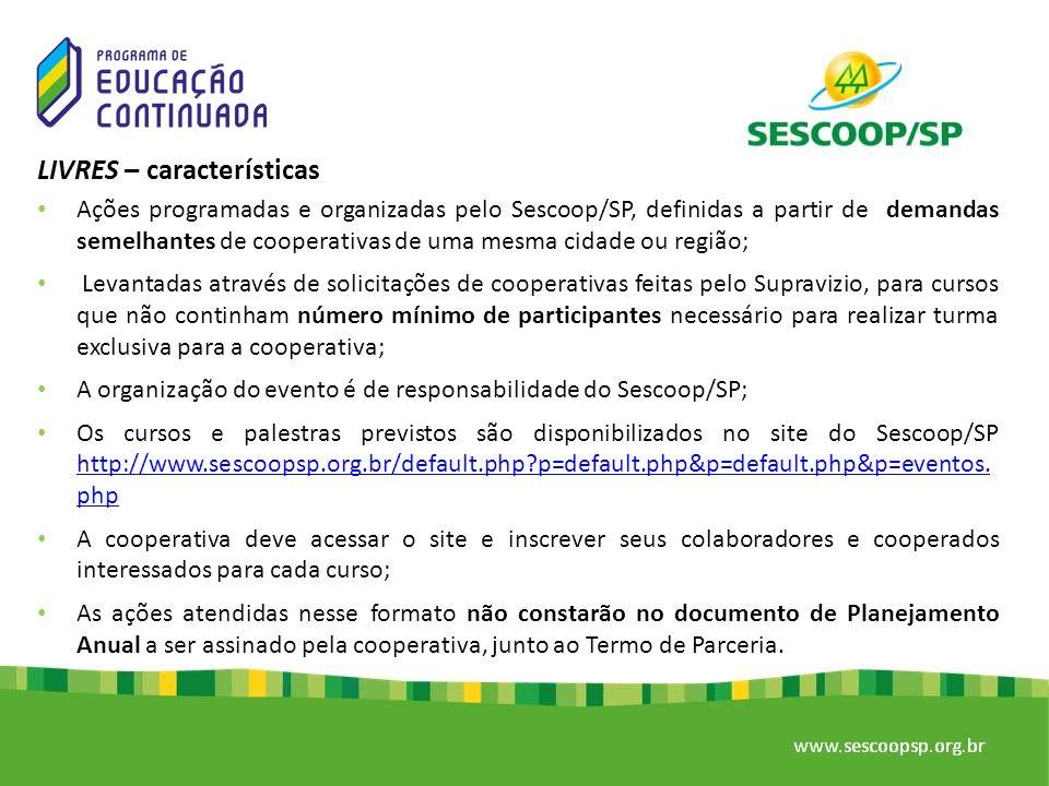 LIVRES – características Ações programadas e organizadas pelo Sescoop/SP, definidas a partir de demandas semelhantes de cooperativas de uma mesma cida