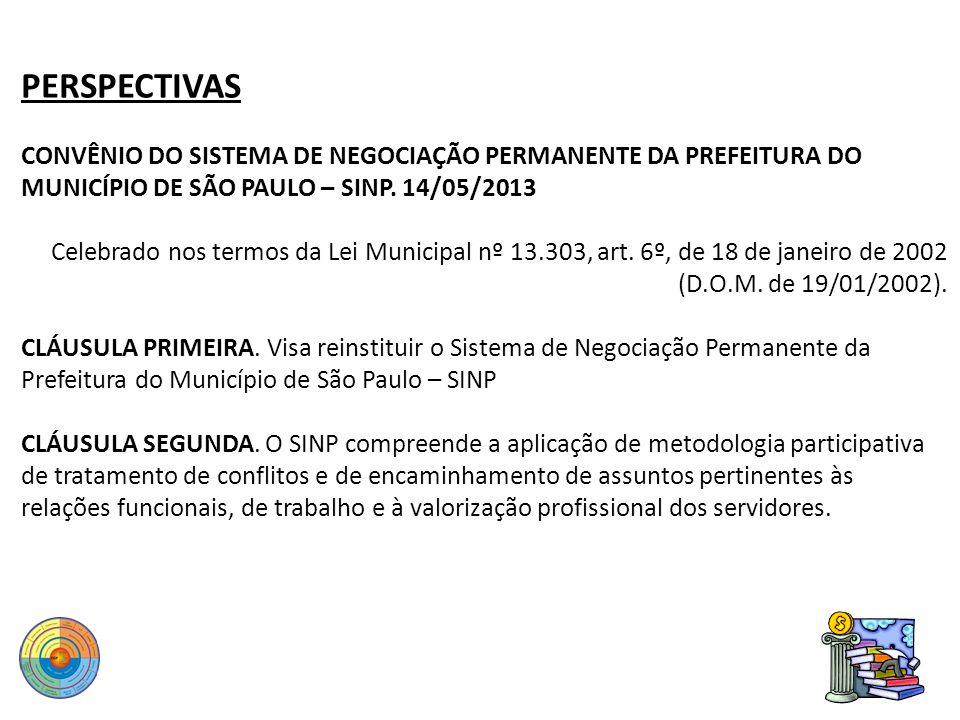 PERSPECTIVAS CONVÊNIO DO SISTEMA DE NEGOCIAÇÃO PERMANENTE DA PREFEITURA DO MUNICÍPIO DE SÃO PAULO – SINP. 14/05/2013 Celebrado nos termos da Lei Munic