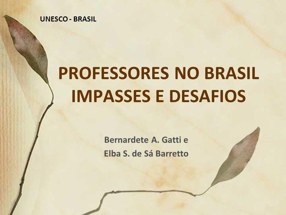 PROFESSORES NO BRASIL IMPASSES E DESAFIOS Bernardete A. Gatti e Elba S. de Sá Barretto UNESCO - BRASIL