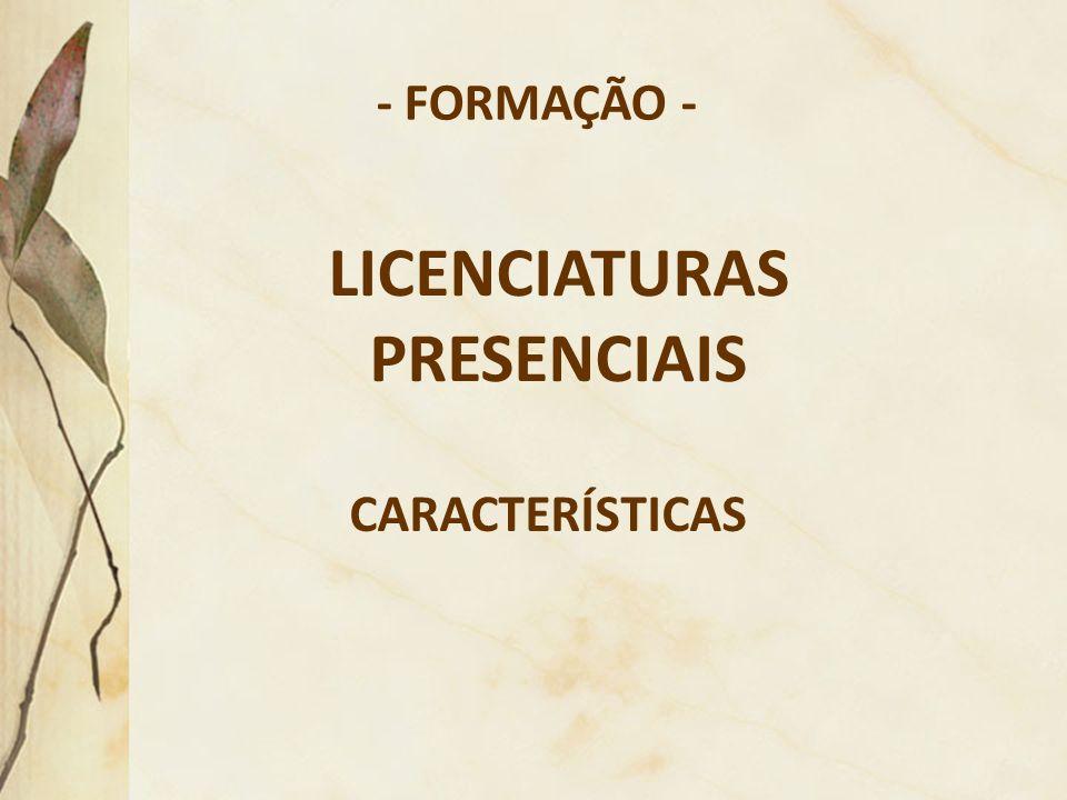 LICENCIATURAS PRESENCIAIS CARACTERÍSTICAS - FORMAÇÃO -