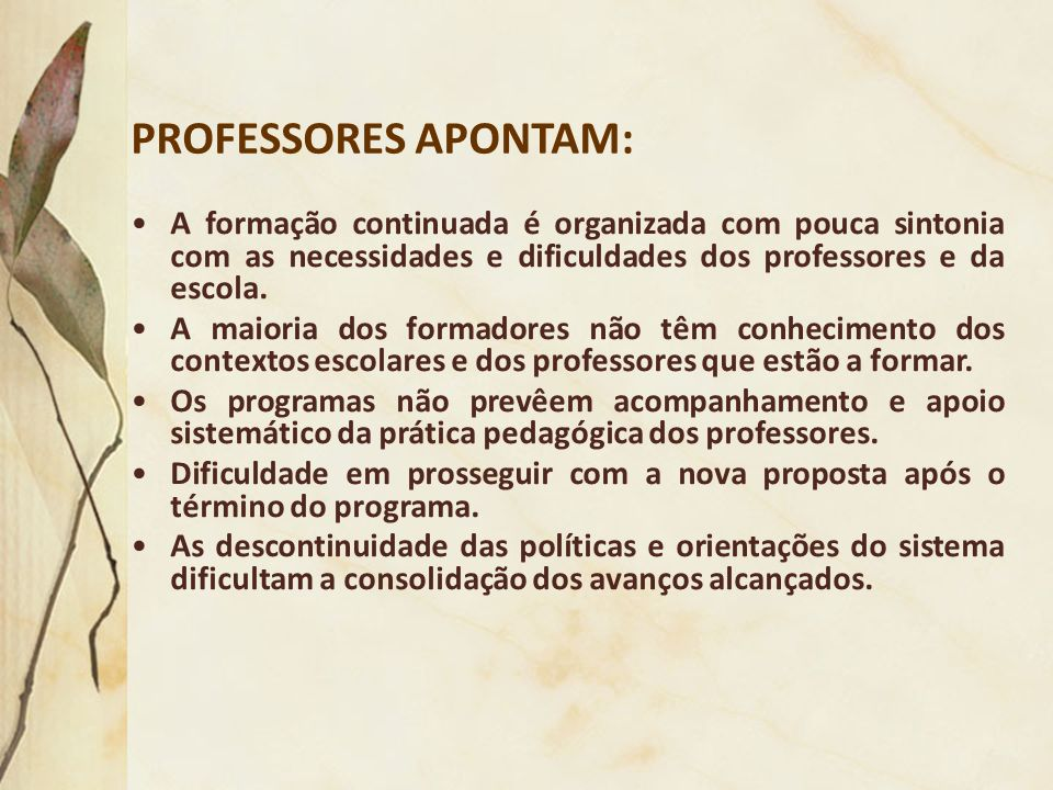 PROFESSORES APONTAM: A formação continuada é organizada com pouca sintonia com as necessidades e dificuldades dos professores e da escola. A maioria d