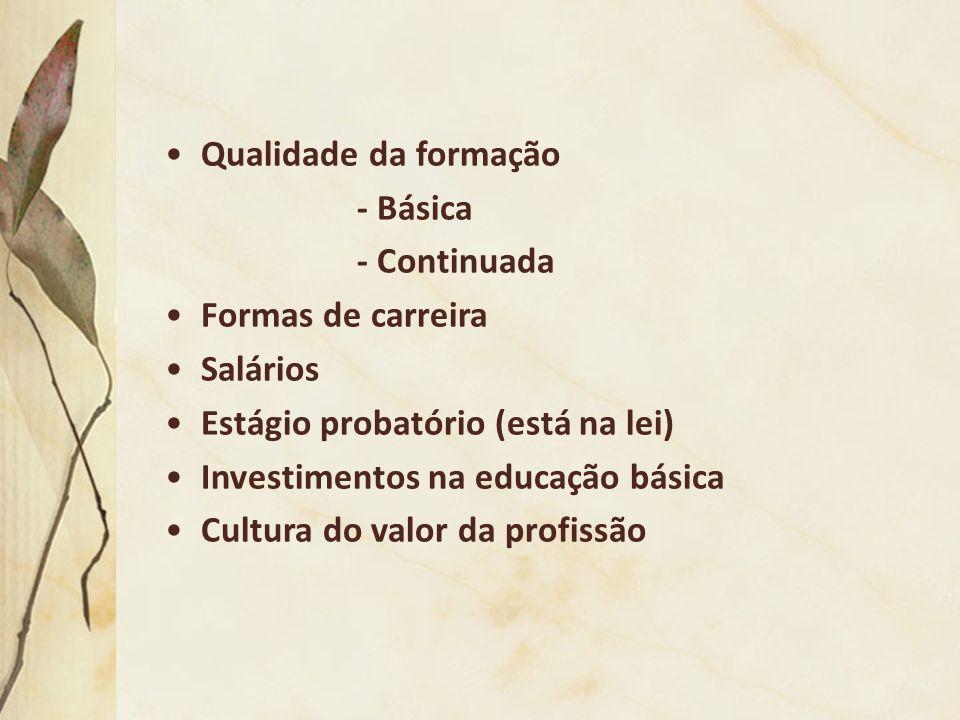 Qualidade da formação - Básica - Continuada Formas de carreira Salários Estágio probatório (está na lei) Investimentos na educação básica Cultura do v