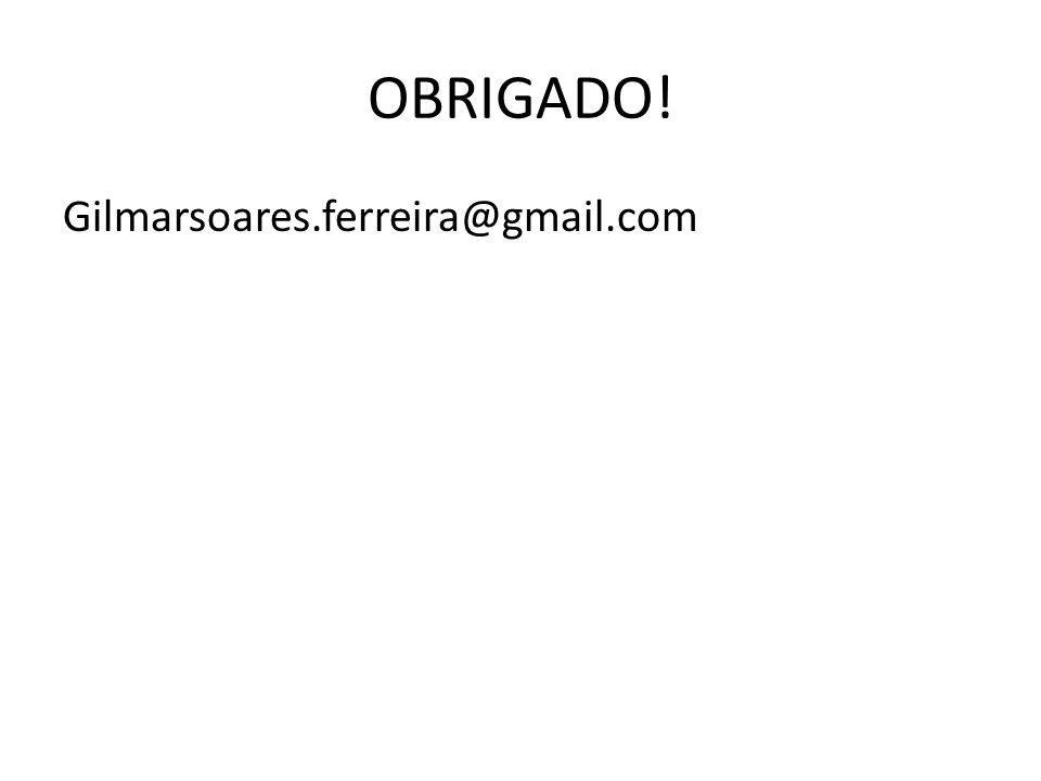 OBRIGADO! Gilmarsoares.ferreira@gmail.com