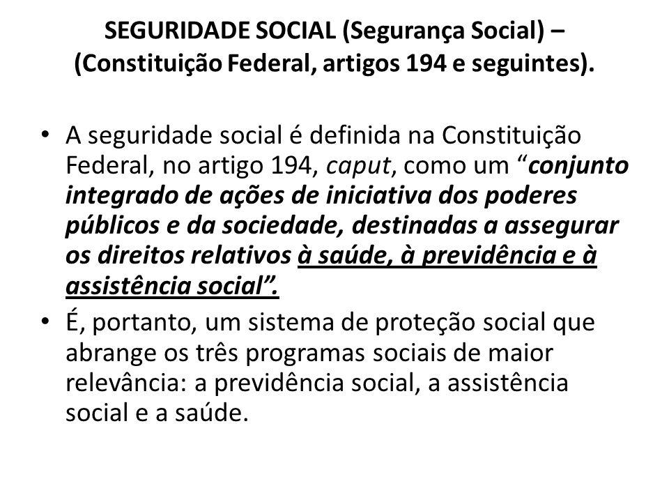 SEGURIDADE SOCIAL (Segurança Social) – (Constituição Federal, artigos 194 e seguintes). A seguridade social é definida na Constituição Federal, no art