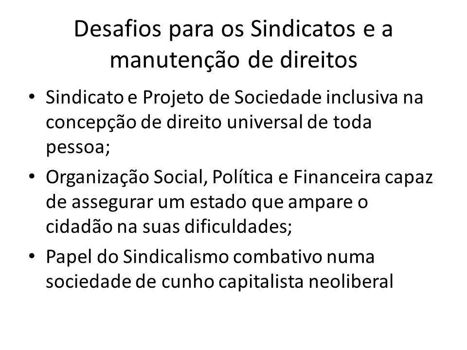 Desafios para os Sindicatos e a manutenção de direitos Sindicato e Projeto de Sociedade inclusiva na concepção de direito universal de toda pessoa; Or