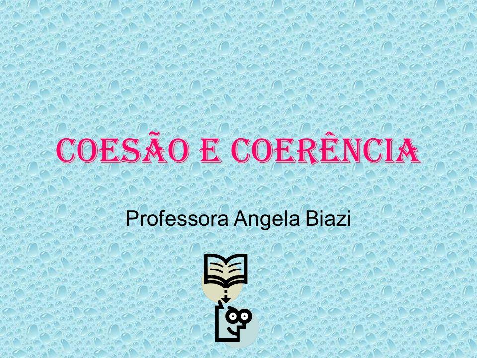 Coesão e Coerência Professora Angela Biazi