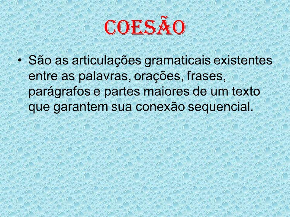 COESÃO São as articulações gramaticais existentes entre as palavras, orações, frases, parágrafos e partes maiores de um texto que garantem sua conexão sequencial.