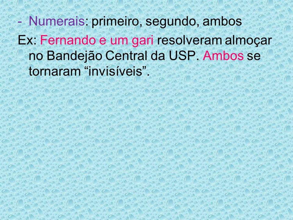 -Numerais: primeiro, segundo, ambos Ex: Fernando e um gari resolveram almoçar no Bandejão Central da USP.