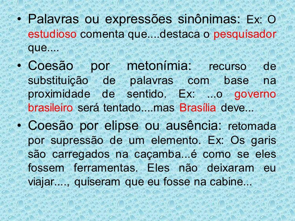 Palavras ou expressões sinônimas: Ex: O estudioso comenta que....destaca o pesquisador que....