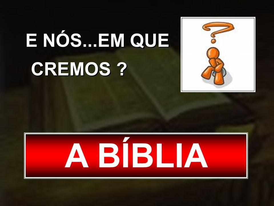 E NÓS...EM QUE CREMOS ? A BÍBLIA