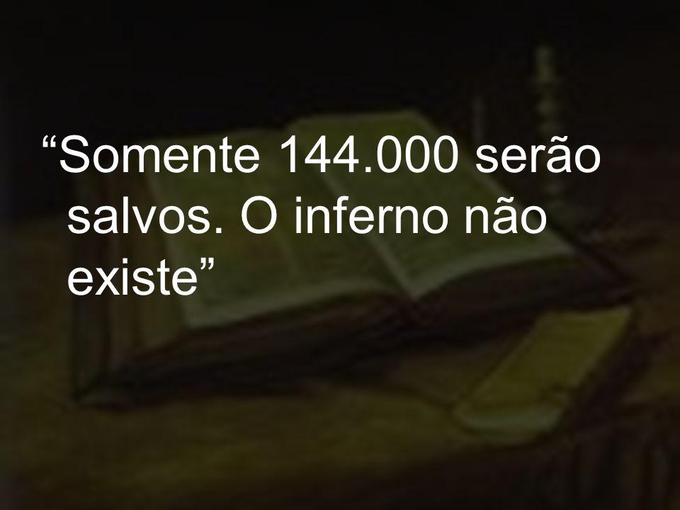 Somente 144.000 serão salvos. O inferno não existe