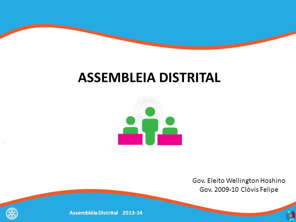 Assembléia Distrital 2013-14 ASSEMBLEIA DISTRITAL Gov. Eleito Wellington Hoshino Gov. 2009-10 Clóvis Felipe