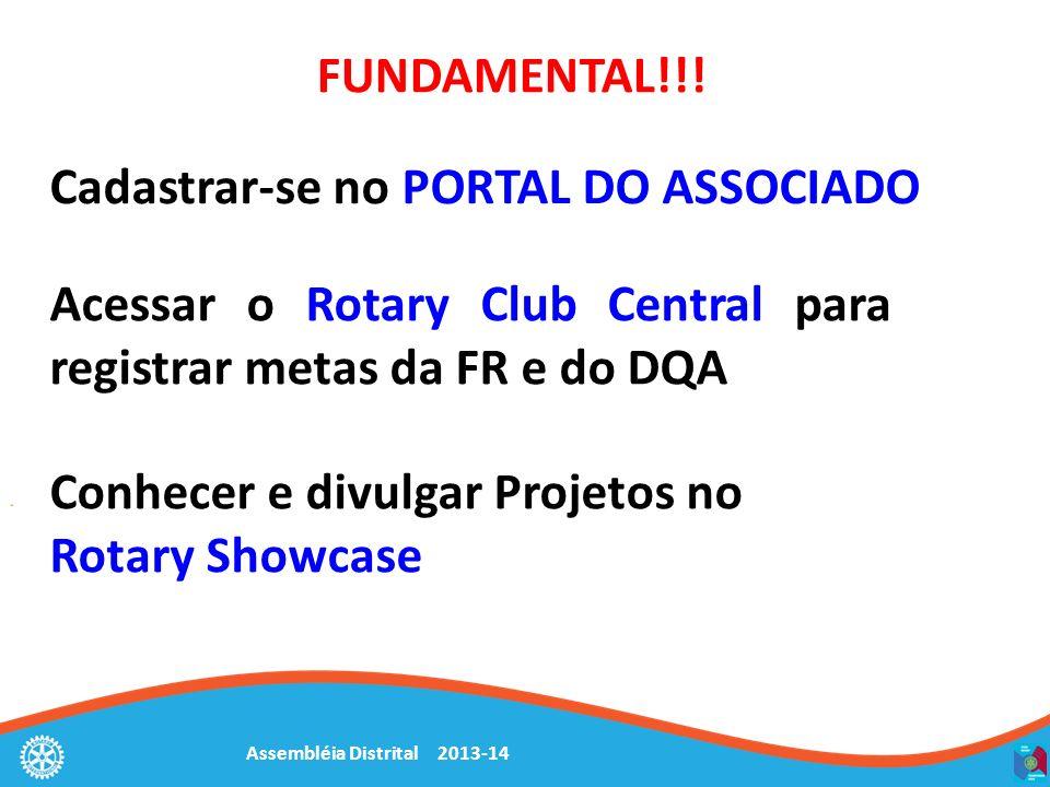 Assembléia Distrital 2013-14 Cadastrar-se no PORTAL DO ASSOCIADO Acessar o Rotary Club Central para registrar metas da FR e do DQA Conhecer e divulgar Projetos no Rotary Showcase FUNDAMENTAL!!!