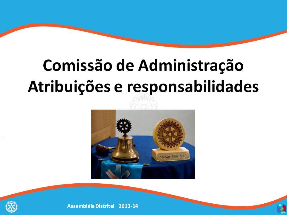 Assembléia Distrital 2013-14 Comissão de Administração Atribuições e responsabilidades